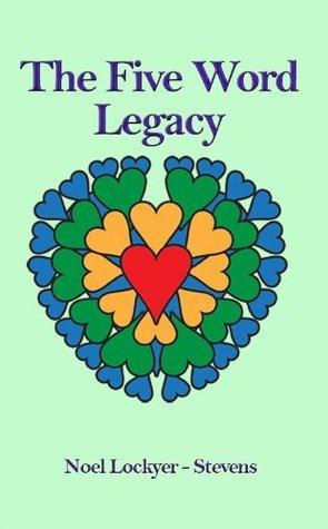 The Five Word Legacy  by  Lockyer - Stevens, Noel
