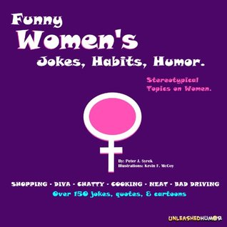 Funny Womens Jokes, Habits, Humor.  Stereotypical Topics on Women. (Unleashed You Know Humor Book Series) Peter Syrek