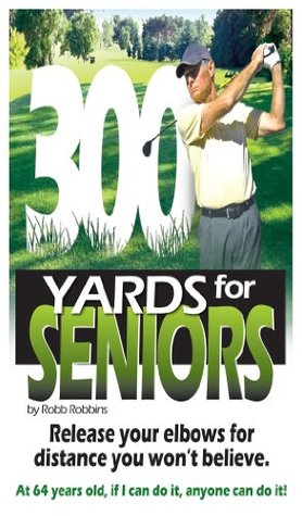300 Yards for SENIORS  by  Robb Robbins