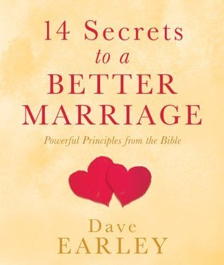14 Secrets to a Better Marriage: Powerful Principles from the Bible (14 Bible Secrets Series) Dave Earley