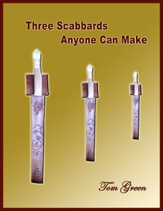 3 Scabbards Anyone Can Make  by  Tom Green