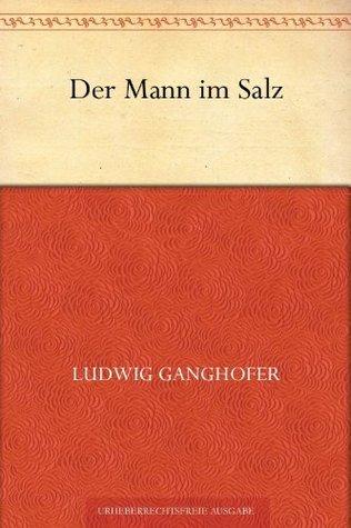 Der Mann im Salz Ludwig Ganghofer
