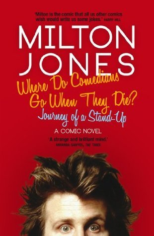 Where Do Comedians Go When They Die?: Journey of a Stand-Up  by  Milton Jones