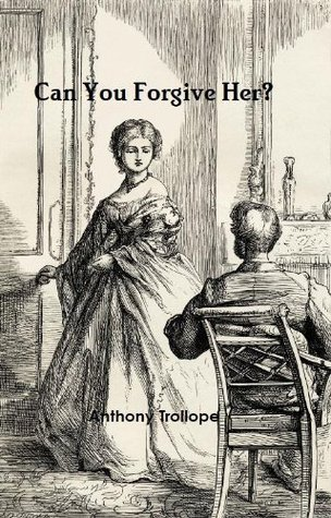 Can You Forgive Her? (Annotated)  by  Anthony Trollope