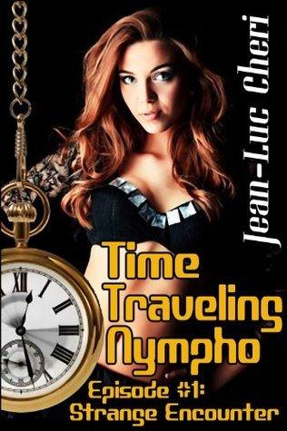 Time Traveling Nympho - Episode #1: Strange Encounter Jean-Luc Cheri