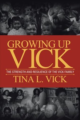 Growing Up Vick: A Story of The Strength and Resilency of the Vick Family  by  Tina Vick