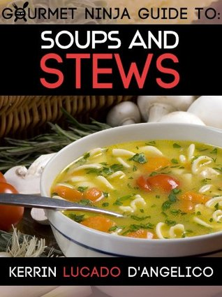 Soups and Stews  by  Kerrin Lucado DAngelico