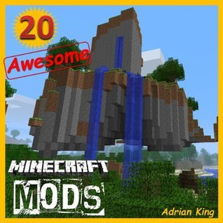 Minecraft: 20 Awesome Minecraft Mods to Download for your Game...  by  Adrian King