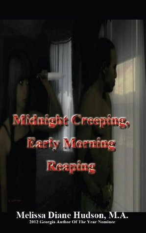 Midnight Creeping, Early Morning Reaping  by  Melissa Diane Hudson