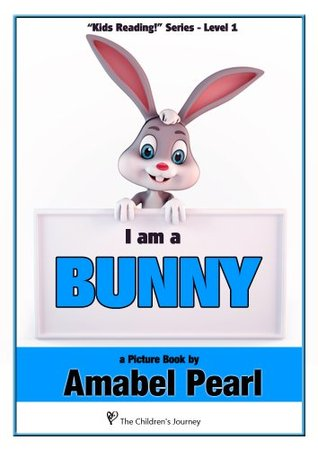 I am a Bunny! A Childrens Picture Book Amabel Pearl