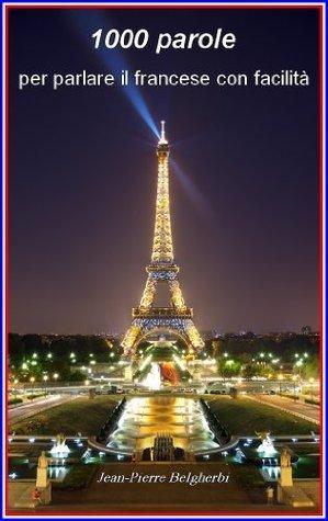 1000paroleper parlare il francese con facilità  by  Jean-Pierre Belgherbi