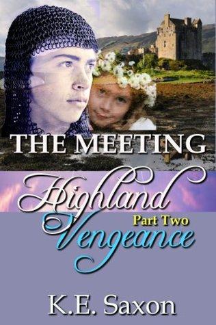 THE MEETING : Highland Vengeance : Part Two (A Family Saga / Adventure Romance) (Highland Vengeance: A Serial Novel) (Highlands Trilogy) K.E. Saxon