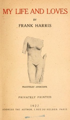 My life and loves :  by  Frank Harris