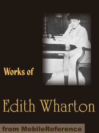 Works of Edith Wharton. The Age of Innocence, The House of Mirth, Ethan Frome, Sanctuary, The Custom of the Country, Summer & more Edith Wharton