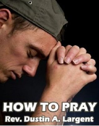 How To Pray Dustin Largent