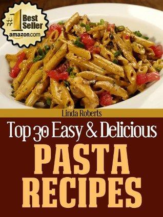 Pasta Recipes (Top 30 Easy & Delicious Recipes)  by  Linda Roberts