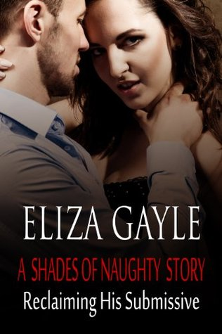 Reclaiming His Submissive (What Alex Wants, #2) Eliza Gayle