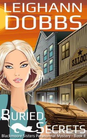 Buried Secrets (Blackmoore Sisters Mystery, #4)  by  Leighann Dobbs