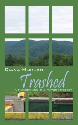 Trashed: A Murder and the Mayor Mystery Diana Morgan