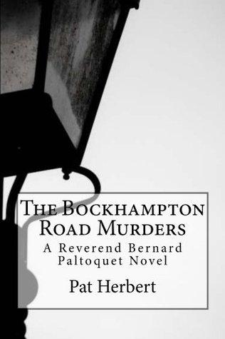 The Bockhampton Road Murders (A Reverend Paltoquet Novel) Pat Herbert