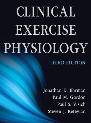 Clinical Exercise Physiology, Third Edition  by  Jonathan Ehrman