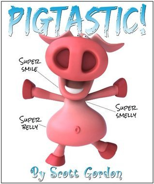 Pigtastic! (A fun picture book with a great message!)  by  Scott  Gordon