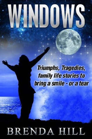 Windows: Triumphs, Tragedies, Short Stories about Families in Crisis  by  Brenda  Hill