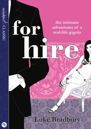 For Hire: The Intimate Adventures of a Gigolo  by  Luke Bradbury