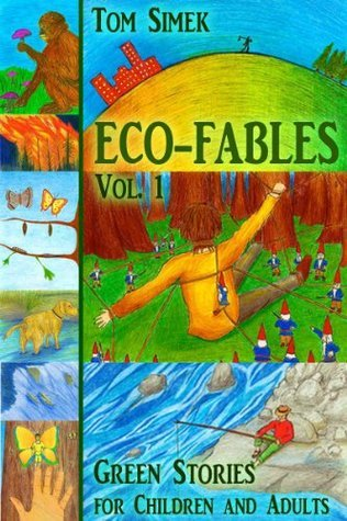 Eco-Fables: Green Stories for Children and Adults (Volume 1) (Eco-Fables: Environmental Fairy Tales)  by  Tom Simek