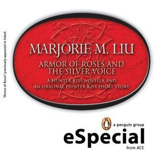 Armor of Roses and The Silver Voice: A Hunter Kiss Novella and an Original Hunter Kiss Short StoryA Penguin eSpecialfrom Ace  by  Marjorie M. Liu