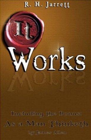 It Works AND As a Man Thinketh  by  R.H. Jarrett