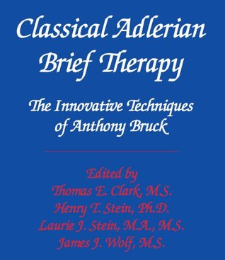Classical Adlerian Brief Therapy: The Innovative Techniques of Anthony Bruck  by  Anthony Bruck