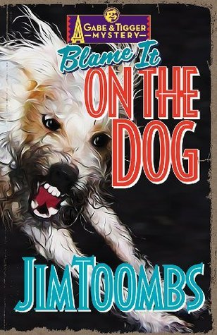 Blame It On The Dog (Gabe and Tigger Mysteries, #2) Jim Toombs