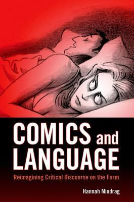Comics and Language: Reimagining Critical Discourse on the Form Hannah Miodrag