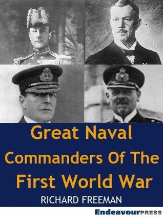 Great Naval Commanders Of The First World War  by  Richard   Freeman