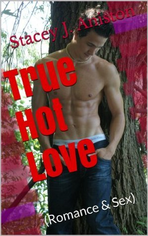 True Hot Love  by  Stacey J. Aniston