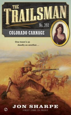 Colorado Carnage (The Trailsman, #392)  by  Jon Sharpe