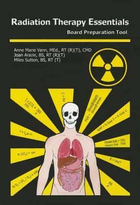 Radiation Therapy Essentials: Board Preparation Tool Anne Marie Vann