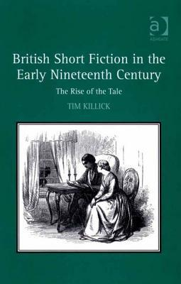 British Short Fiction in the Early Nineteenth Century: The Rise of the Tale  by  Tim Killick