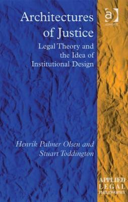 Architectures of Justice: Legal Theory and the Idea of Institutional Design Henrik Palmer Olsen