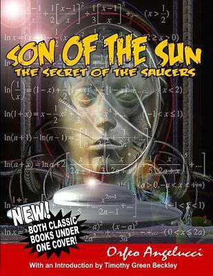 Son of the Sun - Secret of the Saucers: New! Both Classic Books Under One Cover! Orfeo Angelucci
