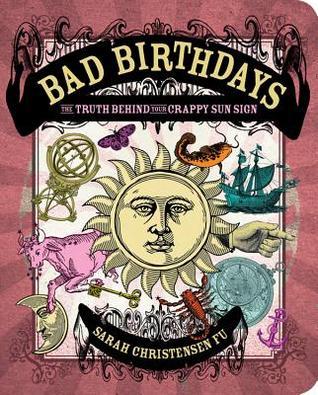 Bad Birthdays: The Truth Behind Your Crappy Sun Sign Sarah Christensen Fu