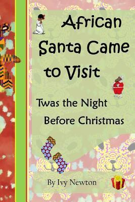 African Santa Came to Visit: Twas the Night Before Christmas Ivy Newton