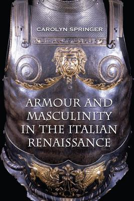 Armour and Masculinity in the Italian Renaissance  by  Carolyn Springer