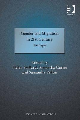 Gender and Migration in 21st Century Europe  by  Helen Stalford