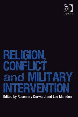Religion, Conflict and Military Intervention  by  Rosemary Durward