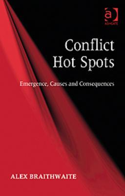 Conflict Hot Spots: Emergence, Causes and Consequences  by  Alex Braithwaite