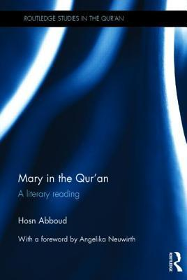 Mary in the Quran: A Literary Reading  by  Hosn Abboud