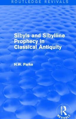 Sibyls and Sibylline Prophecy in Classical Antiquity  by  H W Parke