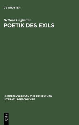 Poetik Des Exils: Die Modernitat Der Deutschsprachigen Exilliteratur Bettina Englmann